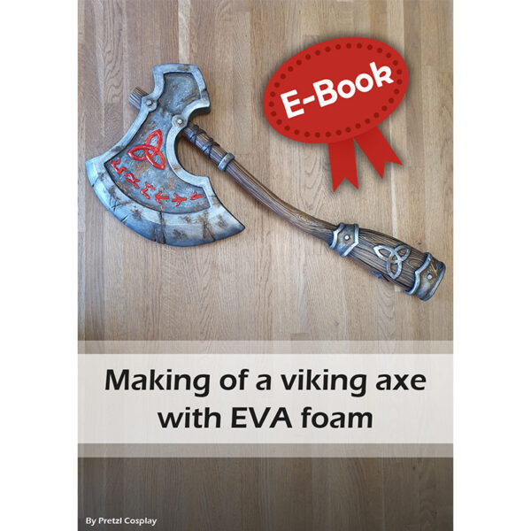 Making a Viking axe with EVA foam and Crystal Worbla tutorial – E-book